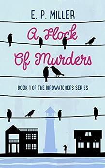 A Flock Of Murders (The Birdwatchers Book 1) by [Miller, E.P.]