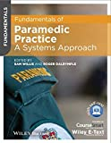 Fundamentals of Paramedic Practice - a Systems Approach, Includes Wiley E-text