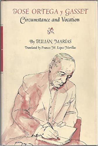 José Ortega Y Gasset Circumstance And Vocation Julián