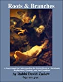 Roots and Branches: A Sourcebook for Understanding the Jewish Roots of Christianity, Replacement Theology, and Anti-Semitism