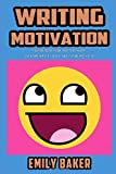 Writing Motivation: Fighting Depression, How to be Happy, Overcome Writer's Block, and Staying Motivated (Emily Baker Writing Skills and Reference Guides)