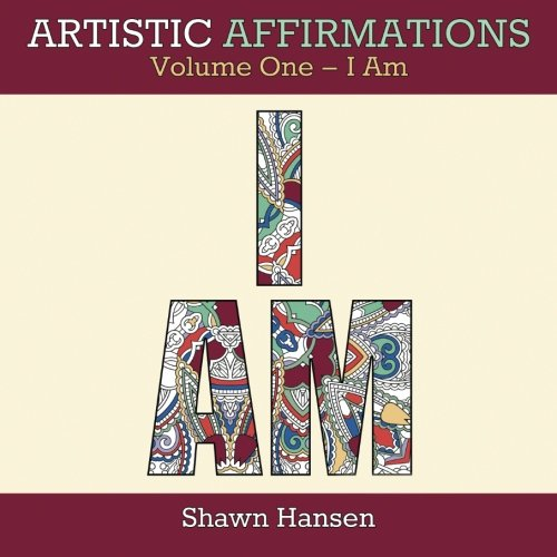 Artistic Affirmations, Volume One - I Am (Coloring Book for Adults) (Volume 1)
