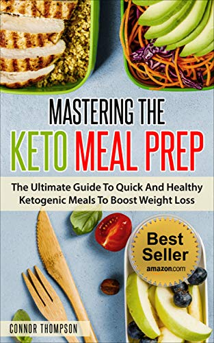 (Keto Meal Prep: Mastering The Keto Meal Prep: The Ultimate Guide To Quick And Healthy Ketogenic Meals To Boost Weight Loss)