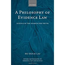 A Legal Theory of Evidence and Proof: Justice in the Search for Truth
