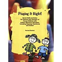 Playing it Right! Social Skills Activities for Parents and Teachers of Young Children with Autism Spectrum Disorders...