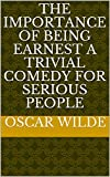 Image of The Importance of Being Earnest A Trivial Comedy for Serious People