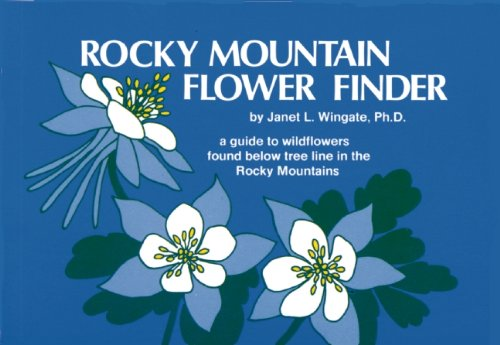 Rocky Mountain Tree - Rocky Mountain Flower Finder: A Guide to the Wildflowers Found Below Tree Line in the Rocky Mountains (Nature Study Guides)