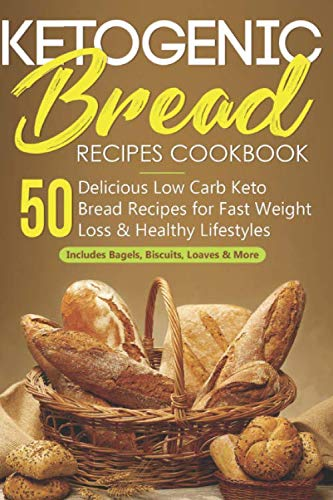 Ketogenic Bread Recipes Cookbook: 50 Delicious Low Carb Keto Bread Recipes for Fast Weight Loss & Healthy Lifestyle (Includes Bagels, Biscuits, Loaves & More) by Kitty Mallandyke