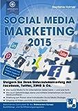 Social Media Marketing 2015: Steigern Sie Ihren Unternehmenserfolg mit Facebook, Twitter, XING & Co.