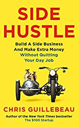Side Hustle: Build a Side Business and Earn Extra Cash, Without Quitting Your Day Job