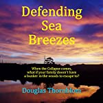 Defending Sea Breezes: When the Collapse Comes, What if Your Family Doesn't Have a Bunker in the Woods to Escape to? | Douglas Thornblom