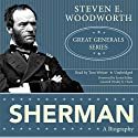 Sherman: Great Generals Series Audiobook by Steven Woodworth Narrated by Tom Weiner