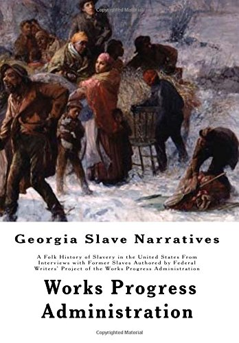 Books : Georgia Slave Narratives: A Folk History of Slavery in the United States From Interviews with Former Slaves Authored by Federal Writers' Project of ... Progress Administration (Part 3) (Volume 4)