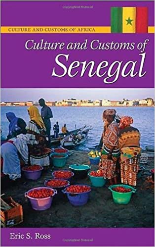 Culture customs of senegal cultures and customs of the world culture customs of senegal cultures and customs of the world amazon uk ross 9780313340369 books sciox Images