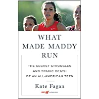 What Made Maddy Run: The Secret Struggles and Tragic Death of an All-American Teen