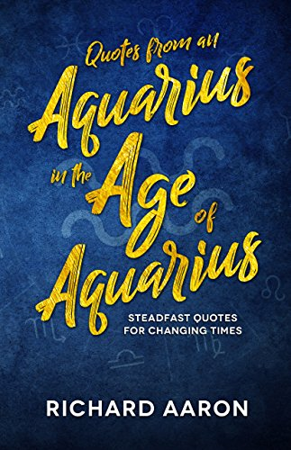 Quotes from an Aquarius in the Age of Aquarius: Steadfast Quotes for Changing Times