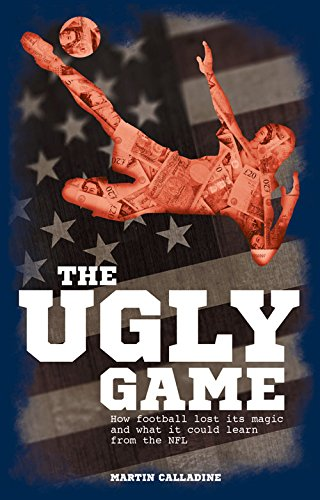 The Ugly Game: How Football Lost Its Magic and What It Could Learn from the NFL ()