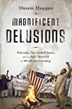 img - for Magnificent Delusions: Pakistan, the United States, and an Epic History of Misunderstanding by Haqqani, Husain (2015) Paperback book / textbook / text book