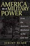 America as a Military Power, Jeremy Black, 0275977064