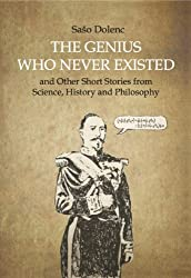 The Genius Who Never Existed and other Short Stories from Science, History and Philosophy