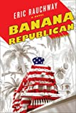 Front cover for the book Banana Republican: From the Buchanan File by Eric Rauchway