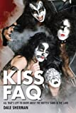 Kiss Faq: Everything Left to Know... and More!, Dale Sherman, 1617130915