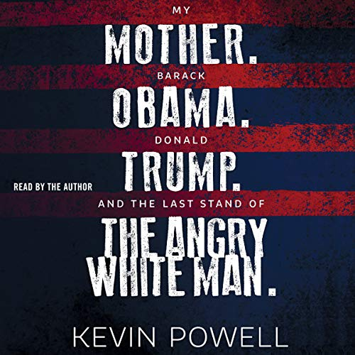 My Mother. Barack Obama. Donald Trump. And the Last Stand of the Angry White Man. by Simon & Schuster Audio