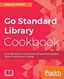 Go Standard Library Cookbook: Over 120 specific ways to make full use of the standard library components in Golang