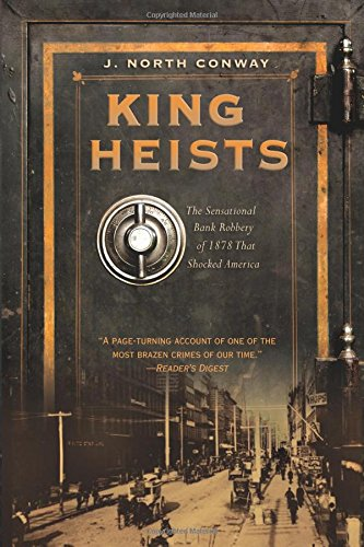 Read Online King of Heists: The Sensational Bank Robbery of 1878 That Shocked America PDF