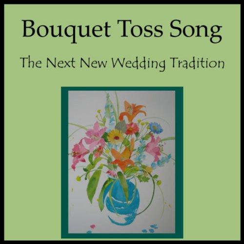 Toss Single - Bouquet Toss Song - Single