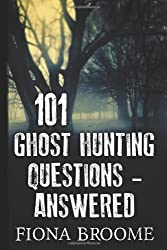 101 Ghost Hunting Questions - Answered