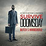 10 Tips to Becoming a Prepper and Survive Doomsday | Butch S. Hardcastle