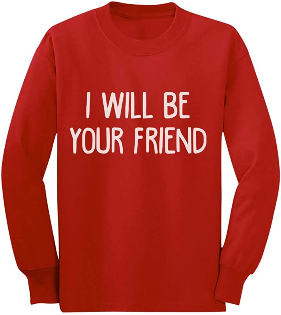 I Will Be Your Friend Back to School Friendship Toddler//Kids Long Sleeve T-Shirt