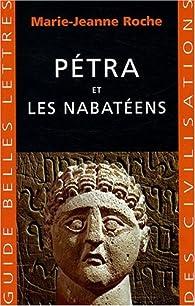 Pétra et les Nabatéens par Marie-Jeanne Roche