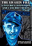 The Ed Gein File: A Psycho's Confession and Case Documents
