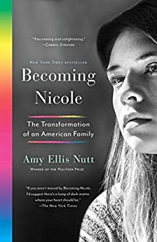 Becoming Nicole: The Transformation of an American Family by [Nutt, Amy Ellis]
