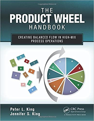 the product wheel handbook: creating balanced flow in high-mix process  operations 1st edition