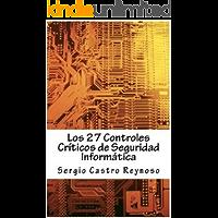 Los 27 Controles Criticos de Seguridad Informatica: Una Guía Práctica para Gerentes y Consultores de Seguridad Informática