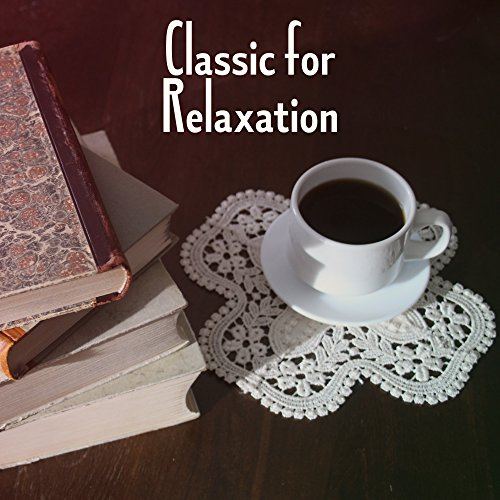 Classic for Relaxation - Deep Sleep, Stress Free, Peaceful Sounds to Rest, Best Classical Music, Mozart, Bach, Beethoven