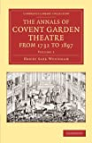 The Annals of Covent Garden Theatre from 1732 to 1897 (Cambridge Library Collection - Music) (Volume 1), Henry Saxe Wyndham, 1108068677