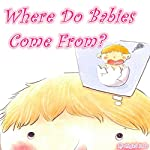 Where Do Babies Come From? | Angela Lake