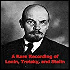 A Rare Recording of Lenin, Trotsky and Stalin Audiobook by Vladimir Lenin, Leon Trotsky, Josef Stalin Narrated by Vladimir Lenin, Leon Trotsky, Josef Stalin
