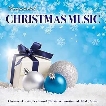 Instrumental Christmas Music: Christmas Carols, Traditional Christmas Favorites and Holiday ...
