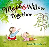 Maple and Willow Together, Lori Nichols, 0399162836