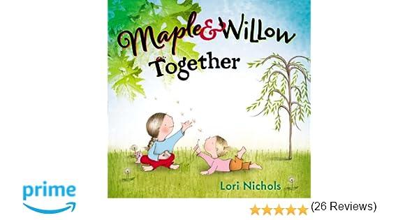 Maple & Willow Together: Lori Nichols: 9780399162831: Amazon.com ...