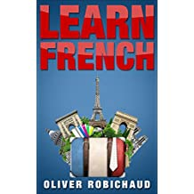 Learn French: A Fast and Easy Guide for Beginners to Learn Conversational French (Learn Language, Foreign Languages Book 1)