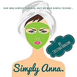 Simply Anna: She was simply furious, but he was simply divine... by [Hodgson, Cristina]