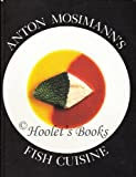 Anton Mosimann's Fish Cuisine, Anton Mosimann, 0898155436