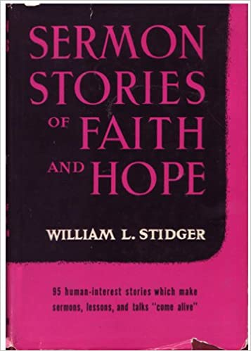 Sermon Stories of Faith and Hope: William L  Stidger: Amazon com: Books