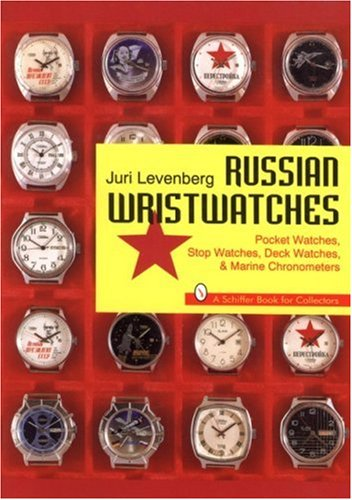 Russian Wristwatches: Pocket Watches, Stop Watches, Deck Watches & Marine Chronometers (A Schiffer Book for (Russian Antique)